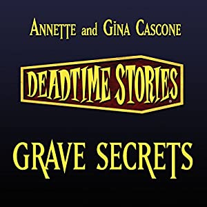 Grave Secrets: Deadtime Stories | [Annette Cascone, Gina Cascone]