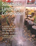 img - for Sustainable Landscape Construction: A Guide to Green Building Outdoors, Second Edition book / textbook / text book