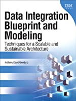 Data Integration Blueprint and Modeling: Techniques for a Scalable and Sustainable Architecture