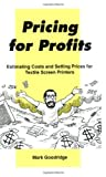 img - for Pricing for Profits: Estimating Costs and Setting Prices for the Textile Screen Printer by Mark Goodridge (1995-03-01) book / textbook / text book