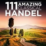 111 Amazing Classical: Handel