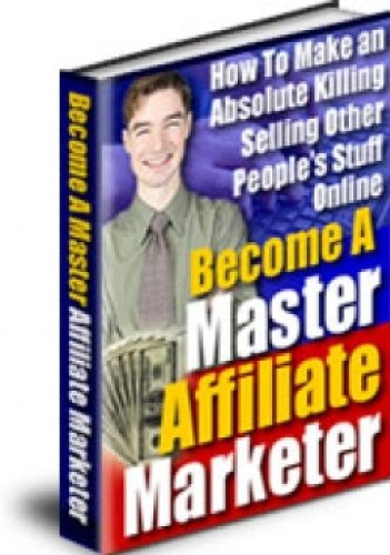 Become A Master Affiliate Marketer - Take your income into your own hands! Start working from home right now as an Master Affiliate Marketer!