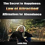 The Secret to Happiness: Law of Attraction: Affirmations for Abundance | [Lexie Hay]