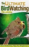 Bird Watching Guide (Bird Watching Tips, Bird Watching Book, Bird Watching Guide, Bird Watching Manual, Bird Watcher, Bird Watching Magazine): Ultimate ... Guide, Bird Watching Tips, Bird Watcher)