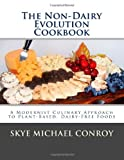img - for By Skye Michael Conroy The Non-Dairy Evolution Cookbook: A Modernist Culinary Approach to Plant-Based, Dairy Free Foods book / textbook / text book