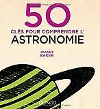 """Afficher """"50 clés pour comprendre l'astronomie"""""""