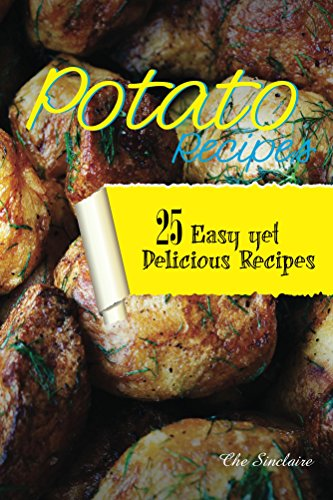 Potato Recipes: 25 Easy yet Delicious Recipes by Che Sinclaire
