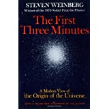 The First Three Minutes: A Modern View Of The Origin Of The Universe ~ Steven L. Weinberg