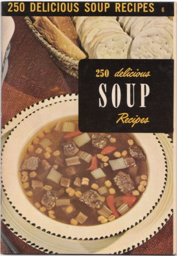 250 Delicious Soup Recipes (The Encyclopedia of Cooking, No. 6 250 Delicious Soups)