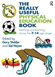 The Really Useful Physical Education Book: Learning and Teaching Across the  7-14 Age Range