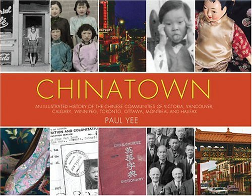 Chinatown: An illustrated history of the Chinese Communities of Victoria, Vancouver, Calgary, Winnipeg, Toronto, Ottawa, Montreal and Halifax