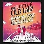 The Little Old Lady Behaving Badly: Little Old Lady, Book 3 | Catharina Ingelman-Sundberg