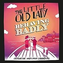 The Little Old Lady Behaving Badly: Little Old Lady, Book 3 | Livre audio Auteur(s) : Catharina Ingelman-Sundberg Narrateur(s) : Patience Tomlinson