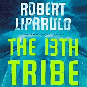 The 13th Tribe: The Immortal Files | [Robert Liparulo]