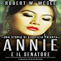 Annie e il senatore: Una storia di giustizia privata [Annie and Senator: History of a Law-Abiding Citizen]: Un thriller con Annie Chan Vol. 1 Audiobook by Robert W. McGee Narrated by Edoardo Camponeschi