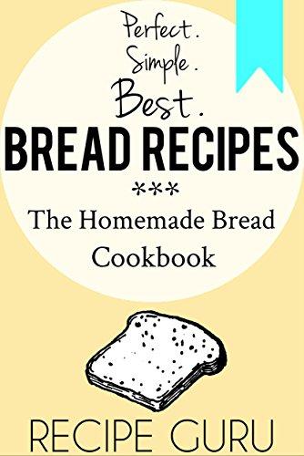 Best Bread Recipes: The Homemade Bread Cookbook by Recipe Guru