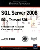SQL Server 2008 - SQL, Transact SQL - Conception et ralisation d'une base de donnes