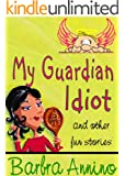 My Guardian Idiot ~ fantasy tales for your funny bone