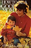 How to Be a Good Mom (0802435726) by Bly, Stephen A.