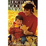 How to Be a Good Momby Stephen A. Bly