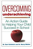 Sam Goldstein Overcoming Underachieving: An Action Guide to Helping Your Child Succeed in School