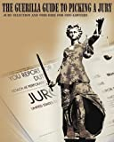 The Guerrilla Guide to Picking a Jury: Jury Selection and Voir Dire for Non-Lawyers (Guerrilla Guides to the Law)