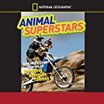 National Geographic Kids Chapters: Animal Superstars and More True Stories of Amazing Animal Talents | Aline Alexander Newman