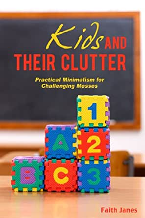 Kids & Their Clutter: Practical Minimalism for Challenging