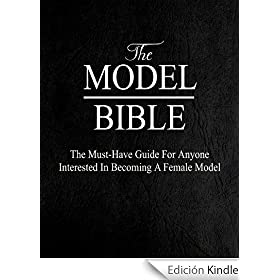 The Model Bible: The Must-Have Guide For Anyone Interested In Becoming A Female Model (English Edition)