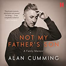 Not My Father's Son: A Family Memoir (       UNABRIDGED) by Alan Cumming Narrated by Alan Cumming