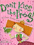 Dont Kiss the Frog!: Princess Stories with Attitude