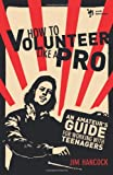 How to Volunteer Like a Pro: An Amateur's Guide for Working with Teenagers (0310287766) by Hancock, Jim