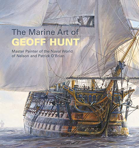 The Marine Art of Geoff Hunt Master Painter of the Naval World of Nelson and Patrick O'Brian [Hunt, Geoff] (Tapa Blanda)