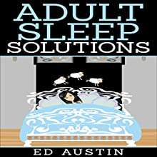 Adult Sleep Solutions Audiobook by Ed Austin Narrated by Sol Macko