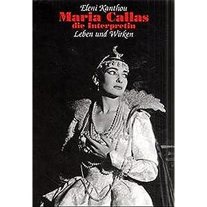 Maria Callas - die Interpretin: Leben und Wirken