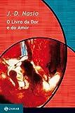 O Livro Da Dor E Do Amor. Coleção Transmissão da Psicanálise - 9788571104068