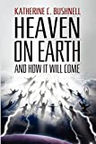 Heaven on Earth and How It Will Come: A Study of the Revelation