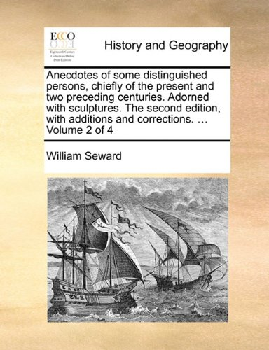 Anecdotes of some distinguished persons, chiefly of the present and two preceding centuries. Adorned with sculptures. The second edition, with additions and corrections. ... Volume 2 of 4