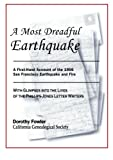 img - for A Most Dreadful Earthquake -- A First-Hand Account of the 1906 Earthquake and Fire -- with Glimpses into the Lives of the Phillips-Jones Letter Writers book / textbook / text book
