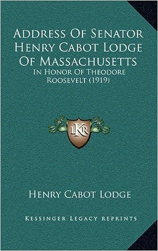 Address of Senator Henry Cabot Lodge of Massachusetts: In Honor of Theodore Roosevelt (1919)