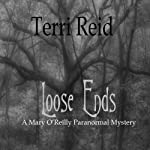 Loose Ends: A Mary O'Reilly Paranormal Mystery, Book One (       UNABRIDGED) by Terri Reid Narrated by Erin Spencer