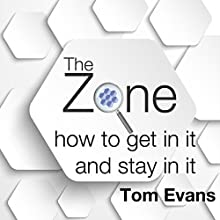 The Zone: How to Get in It and Stay in It Audiobook by Tom Evans Narrated by Tom Evans