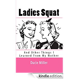 Ladies Squat, And Other Things I Learned From My Mother