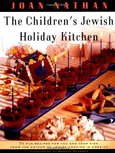 The Children's Jewish Holiday Kitchen: 70 Fun Recipes for You and Your Kids, from the Author of Jewish Cooking in America by Joan Nathan