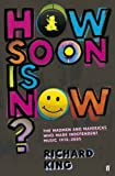 How Soon Is Now?: The Madmen and Mavericks Who Made Independent Music, 1975-2005 (0571243908) by King, Richard