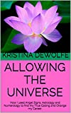 ALLOWING THE UNIVERSE: How I used Angel Signs, Astrology and Numerology to find my True Calling and Change my Career.