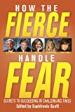 img - for How the Fierce Handle Fear: Secrets to Succeeding in Challenging Times book / textbook / text book