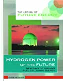 Hydrogen Power: New Ways of Turning Fuel Cells Into Energy (Library of Future Energy)