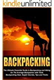 Backpacking: The Ultimate Essential Guide to Backpacking and Hiking for The Average Backpacker with Trails, Backpacking Gear, Expert Secrets, Tips and ... guide, outdoors backpack, advanced Book 2)