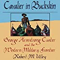 Cavalier in Buckskin: George Armstrong Custer and the Western Military Frontier (       UNABRIDGED) by Robert M. Utley Narrated by Roy Lunel